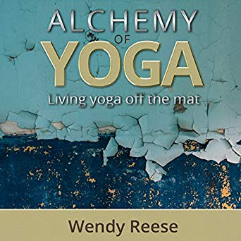 Alchemy of Yoga: Living Yoga off the Mat